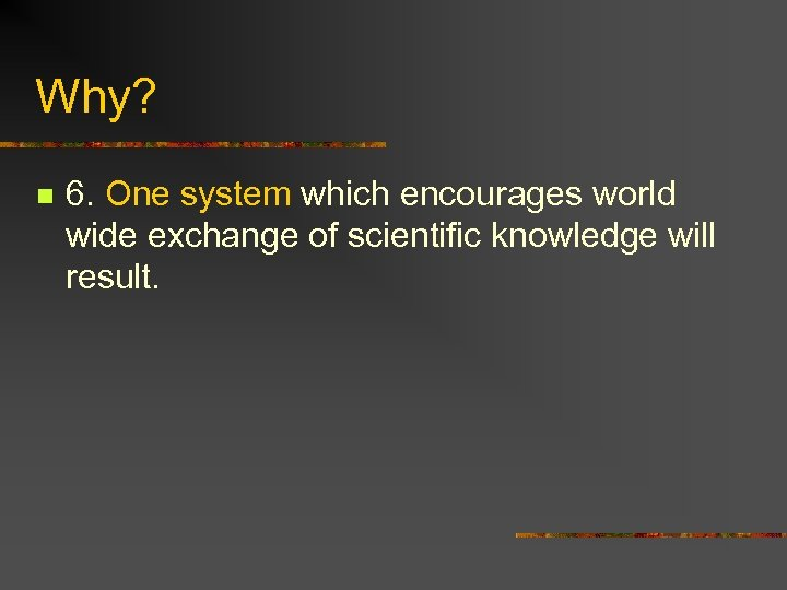 Why? n 6. One system which encourages world wide exchange of scientific knowledge will