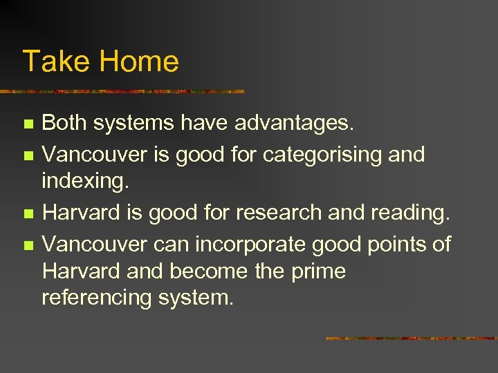 Take Home n n Both systems have advantages. Vancouver is good for categorising and