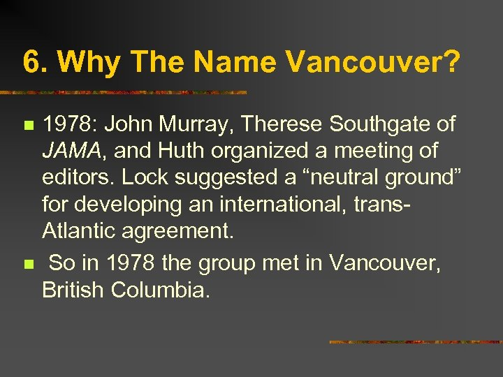 6. Why The Name Vancouver? n n 1978: John Murray, Therese Southgate of JAMA,