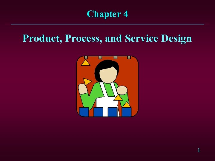 Chapter 4 Product, Process, and Service Design 1