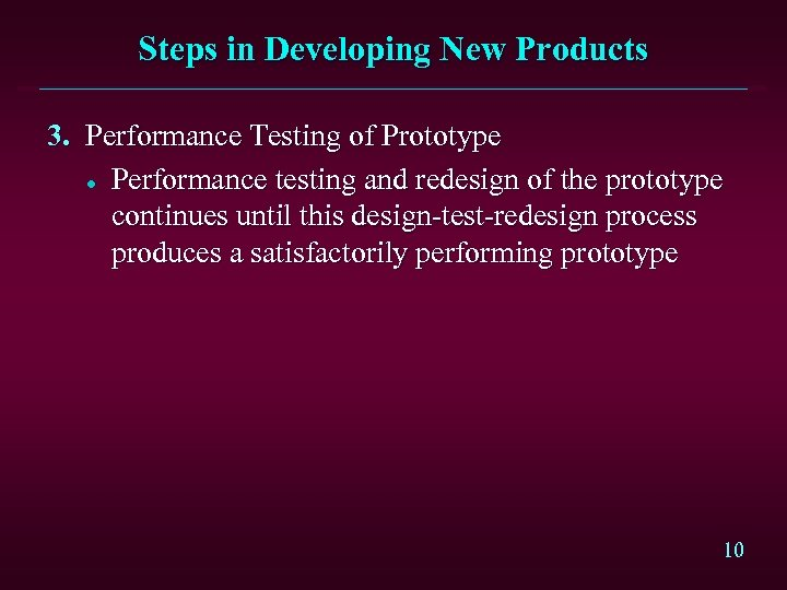 Steps in Developing New Products 3. Performance Testing of Prototype l Performance testing and
