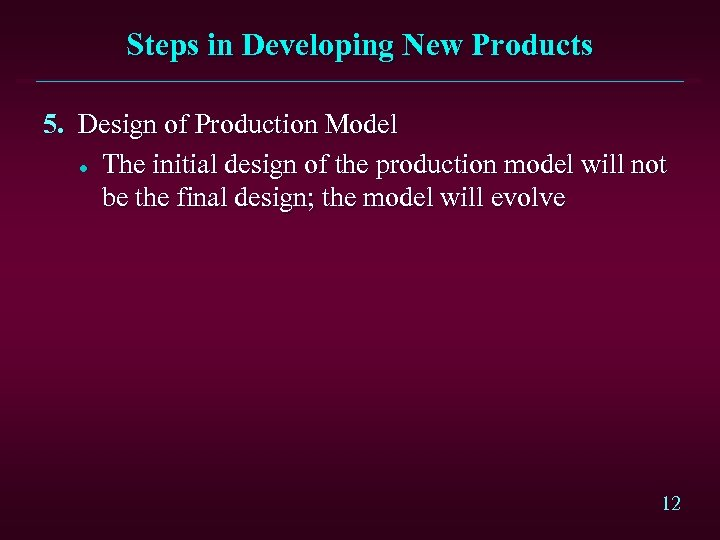 Steps in Developing New Products 5. Design of Production Model l The initial design