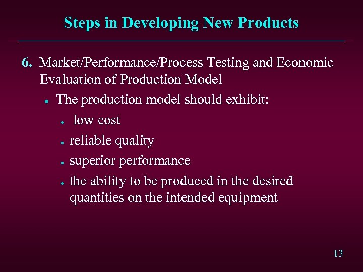 Steps in Developing New Products 6. Market/Performance/Process Testing and Economic Evaluation of Production Model