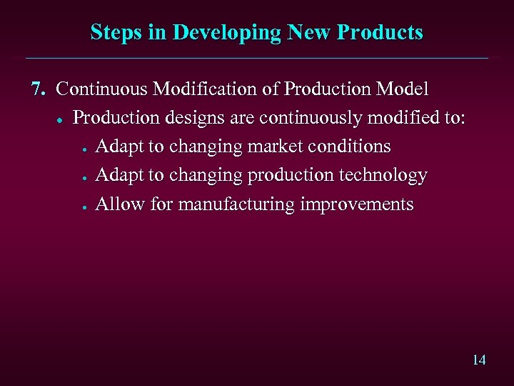 Steps in Developing New Products 7. Continuous Modification of Production Model l Production designs