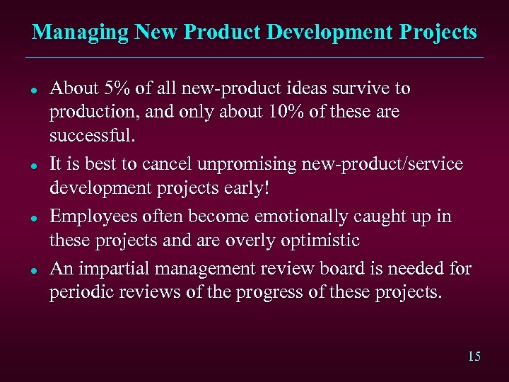 Managing New Product Development Projects l l About 5% of all new-product ideas survive