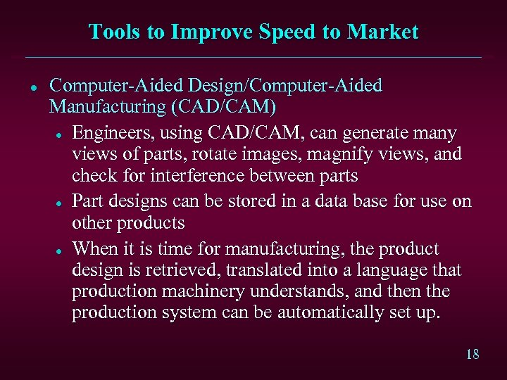 Tools to Improve Speed to Market l Computer-Aided Design/Computer-Aided Manufacturing (CAD/CAM) l Engineers, using
