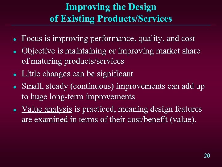 Improving the Design of Existing Products/Services l l l Focus is improving performance, quality,