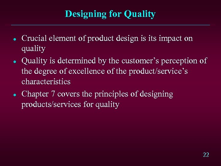 Designing for Quality l l l Crucial element of product design is its impact
