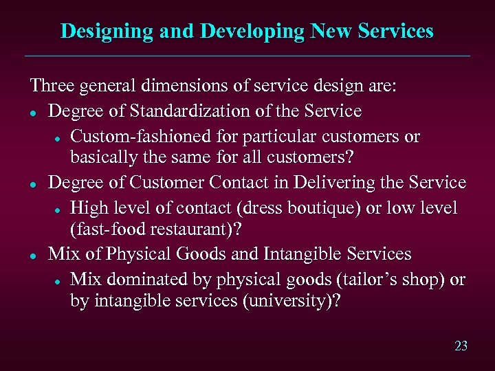 Designing and Developing New Services Three general dimensions of service design are: l Degree