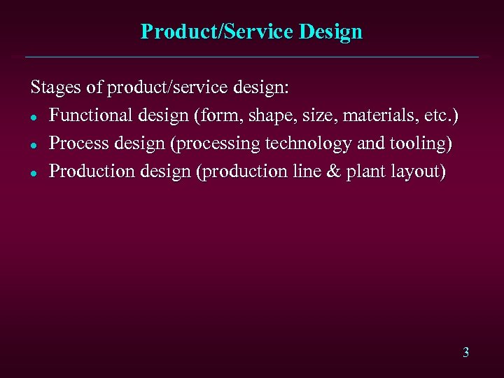 Product/Service Design Stages of product/service design: l Functional design (form, shape, size, materials, etc.