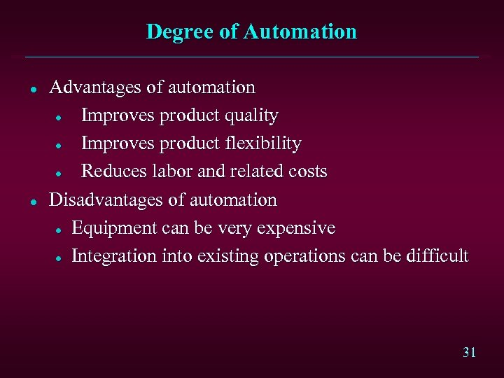Degree of Automation l l Advantages of automation l Improves product quality l Improves