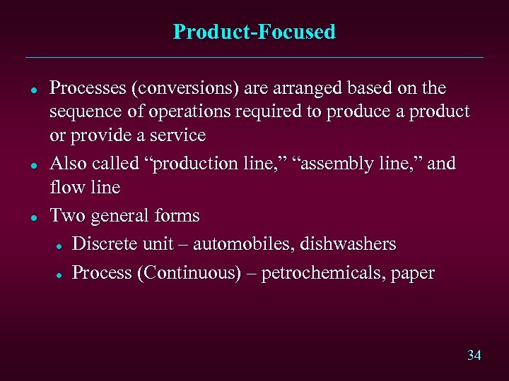 Product-Focused l l l Processes (conversions) are arranged based on the sequence of operations