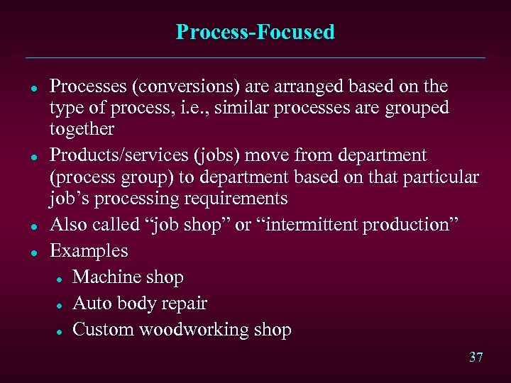 Process-Focused l l Processes (conversions) are arranged based on the type of process, i.