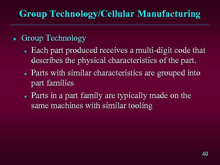 Group Technology/Cellular Manufacturing l Group Technology l Each part produced receives a multi-digit code