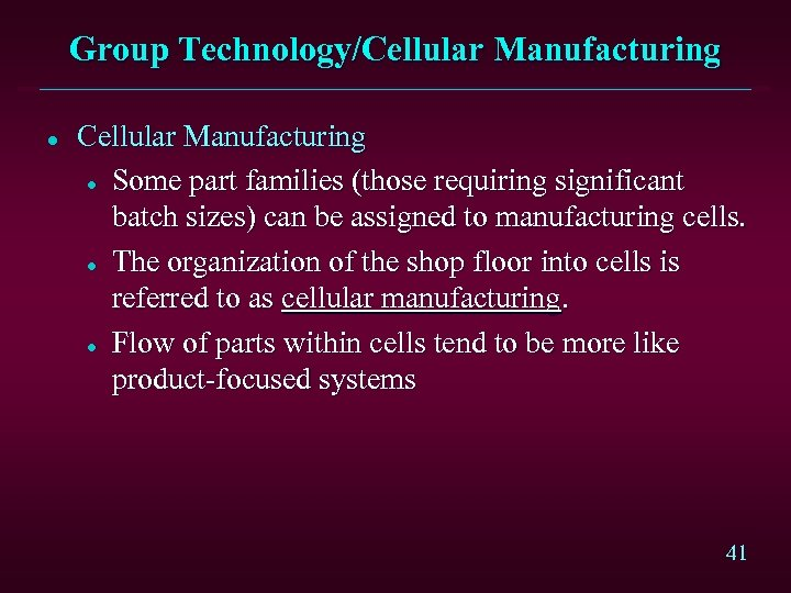Group Technology/Cellular Manufacturing l Some part families (those requiring significant batch sizes) can be