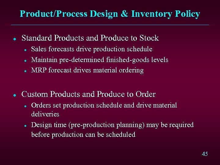 Product/Process Design & Inventory Policy l Standard Products and Produce to Stock l l