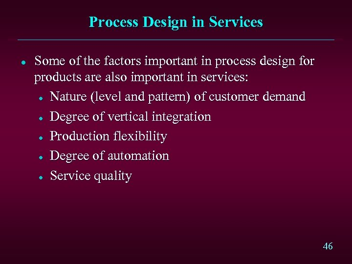 Process Design in Services l Some of the factors important in process design for