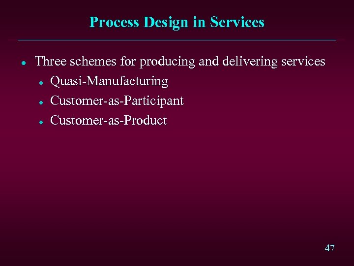 Process Design in Services l Three schemes for producing and delivering services l Quasi-Manufacturing