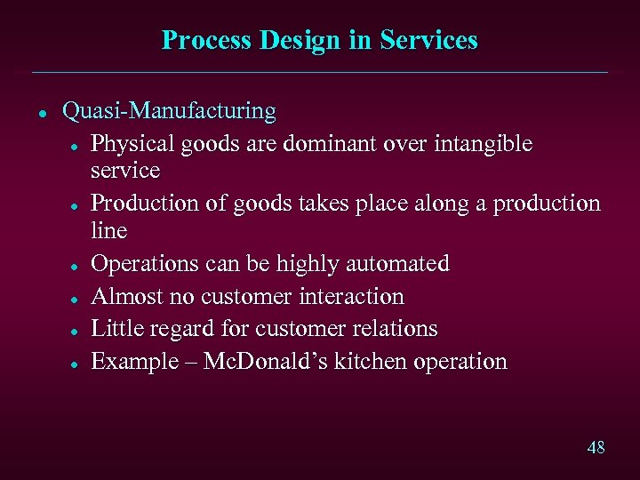 Process Design in Services l Quasi-Manufacturing l Physical goods are dominant over intangible service