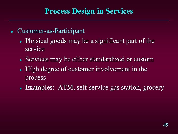 Process Design in Services l Customer-as-Participant l Physical goods may be a significant part