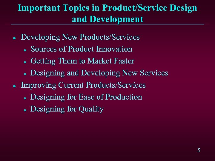 Important Topics in Product/Service Design and Development l l Developing New Products/Services l Sources