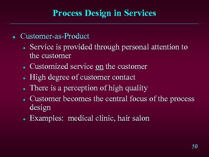 Process Design in Services l Customer-as-Product l Service is provided through personal attention to