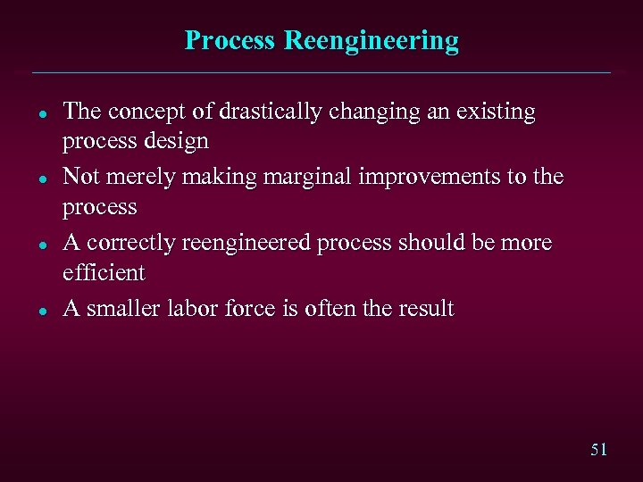 Process Reengineering l l The concept of drastically changing an existing process design Not