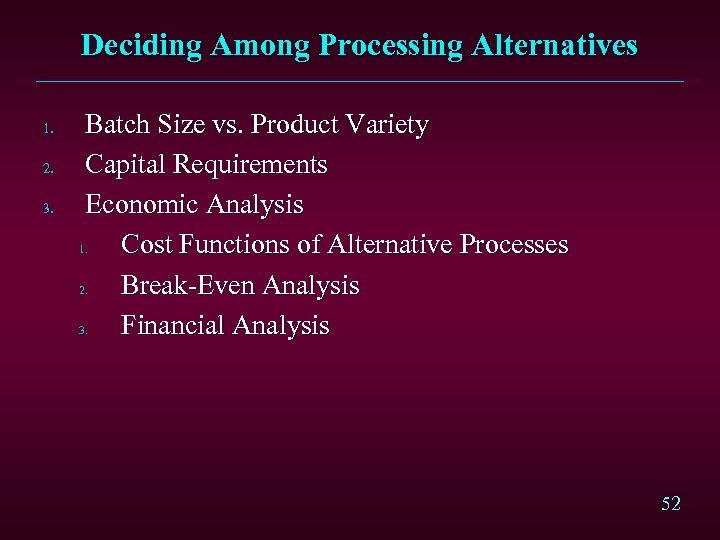 Deciding Among Processing Alternatives 1. 2. 3. Batch Size vs. Product Variety Capital Requirements