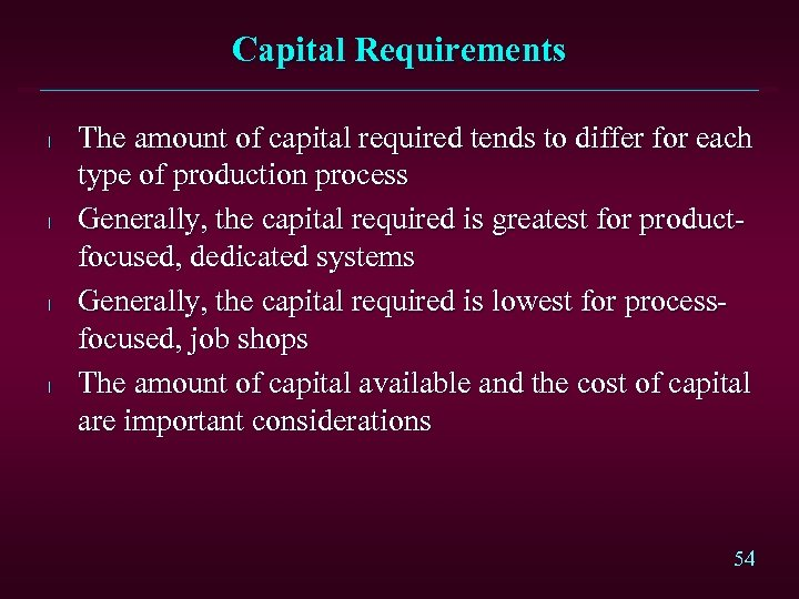 Capital Requirements l l The amount of capital required tends to differ for each