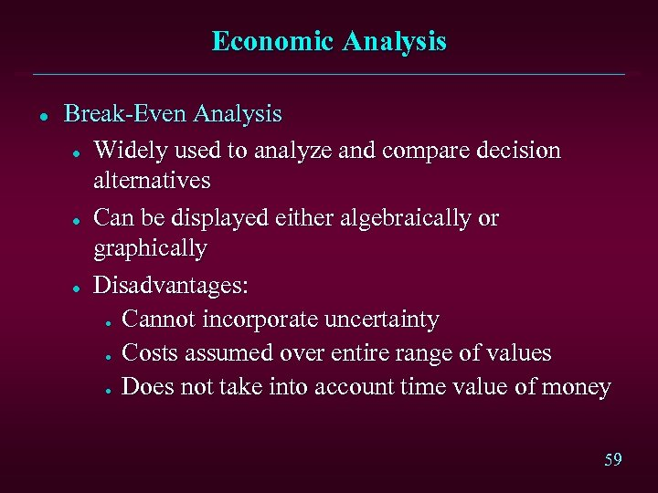 Economic Analysis l Break-Even Analysis l Widely used to analyze and compare decision alternatives