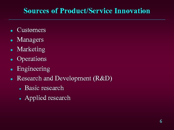 Sources of Product/Service Innovation l l l Customers Managers Marketing Operations Engineering Research and