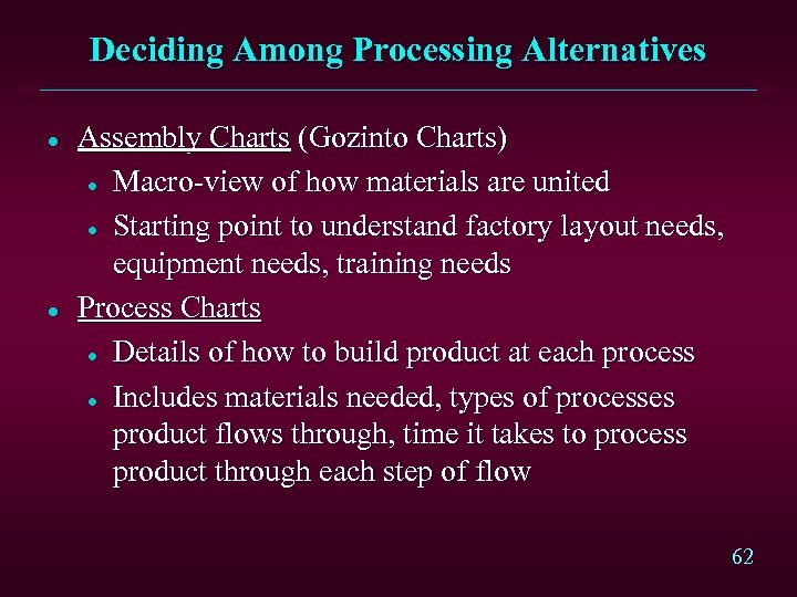 Deciding Among Processing Alternatives l l Assembly Charts (Gozinto Charts) l Macro-view of how