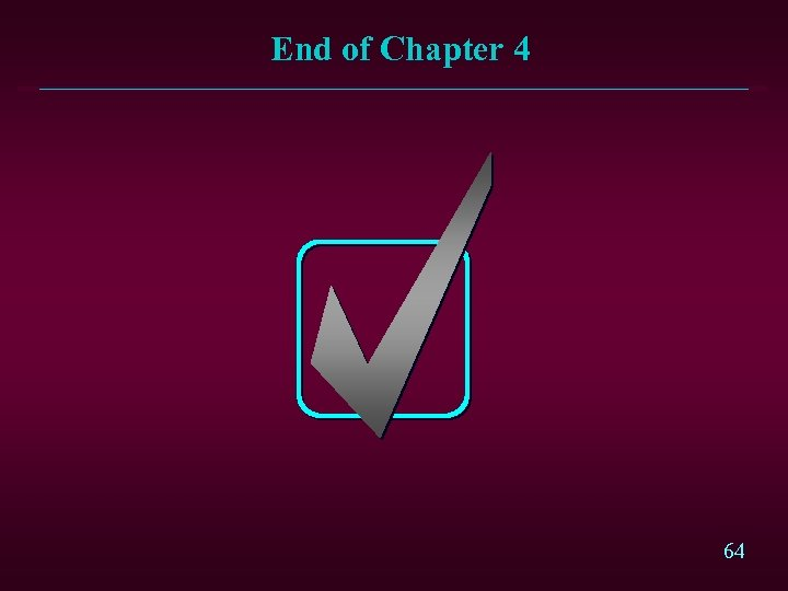End of Chapter 4 64