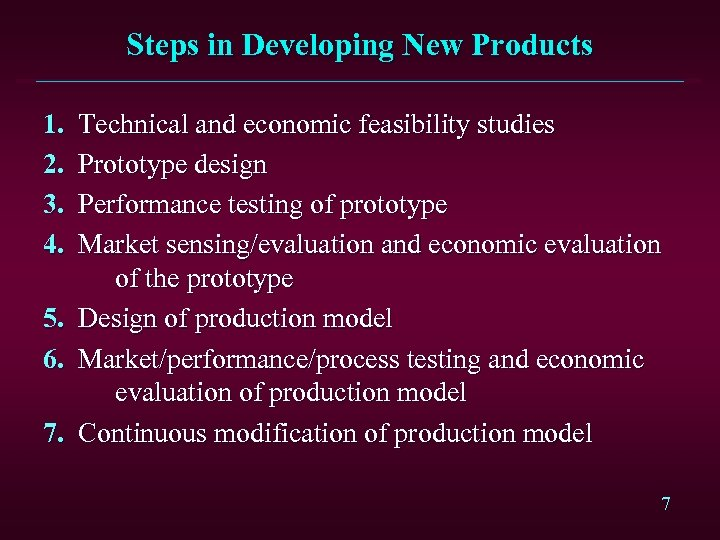 Steps in Developing New Products 1. 2. 3. 4. 5. 6. 7. Technical and
