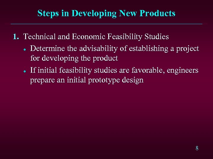 Steps in Developing New Products 1. Technical and Economic Feasibility Studies l Determine the
