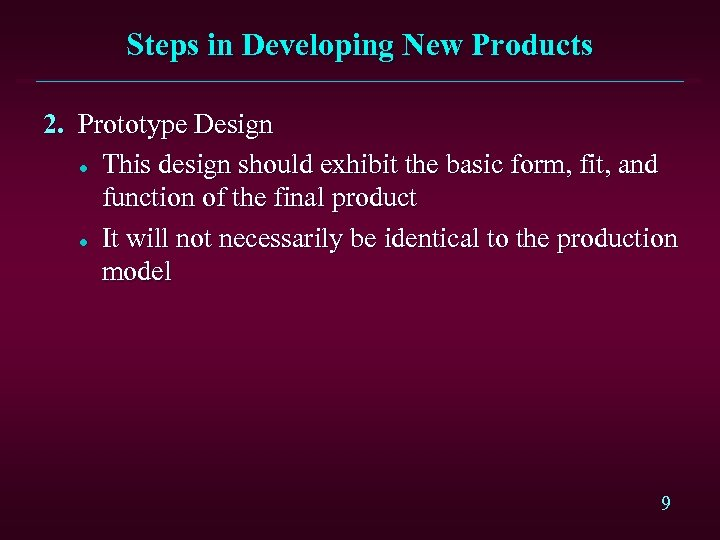 Steps in Developing New Products 2. Prototype Design l This design should exhibit the