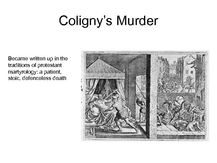 Coligny's Murder Became written up in the traditions of protestant martyrology: a patient, stoic,