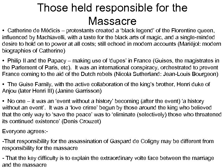Those held responsible for the Massacre • Catherine de Médicis – protestants created a