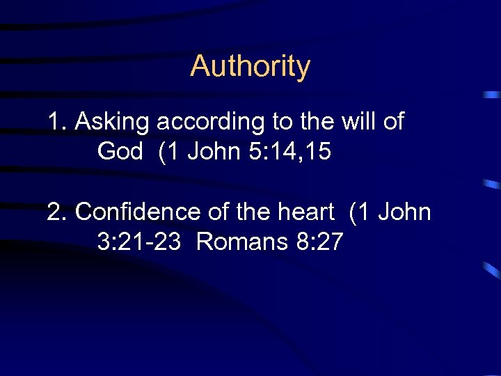 Authority 1. Asking according to the will of God (1 John 5: 14, 15