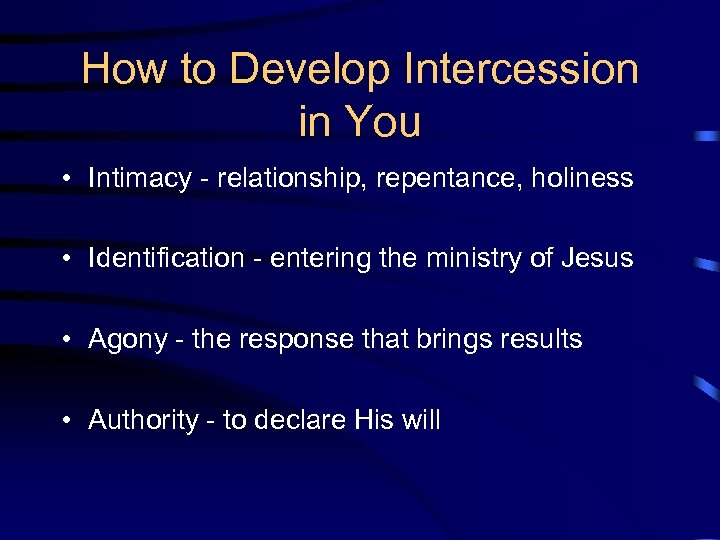 How to Develop Intercession in You • Intimacy - relationship, repentance, holiness • Identification