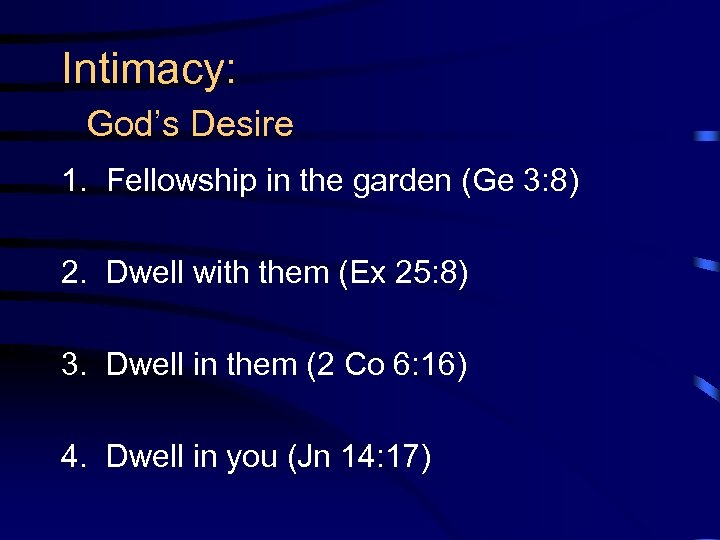Intimacy: God's Desire 1. Fellowship in the garden (Ge 3: 8) 2. Dwell with