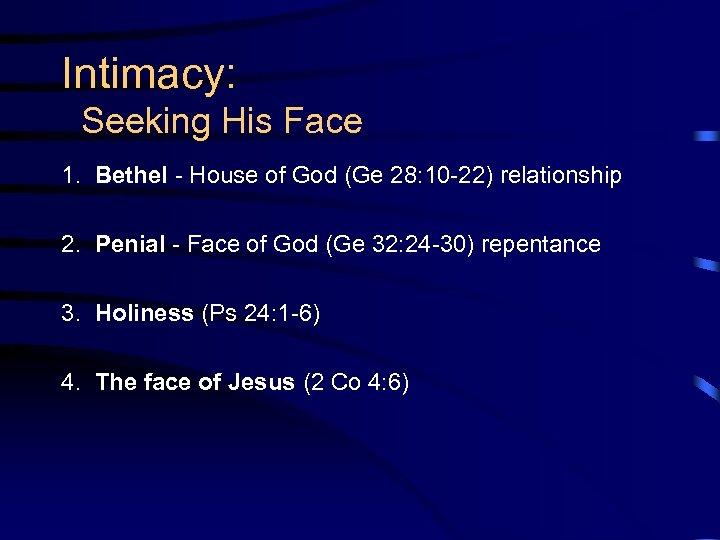 Intimacy: Seeking His Face 1. Bethel - House of God (Ge 28: 10 -22)