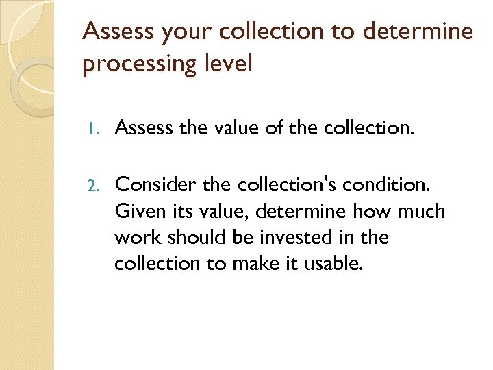 Assess your collection to determine processing level 1. Assess the value of the collection.