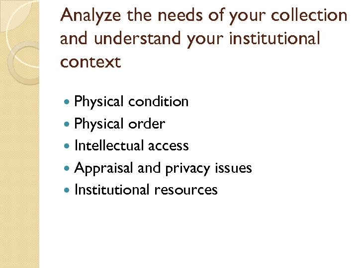 Analyze the needs of your collection and understand your institutional context Physical condition Physical