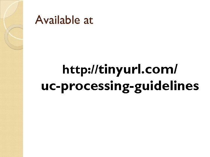 Available at http: //tinyurl. com/ uc-processing-guidelines