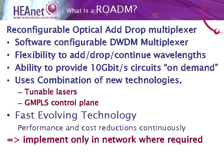 What is a ROADM? Reconfigurable Optical Add Drop multiplexer • Software configurable DWDM Multiplexer