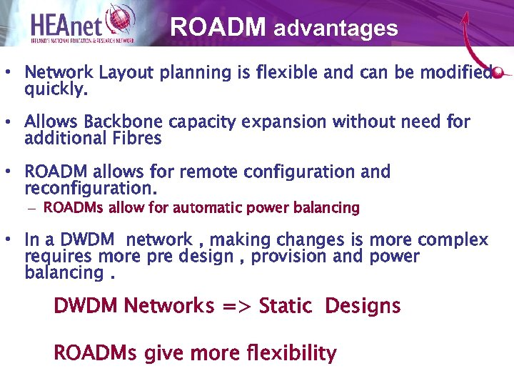 ROADM advantages • Network Layout planning is flexible and can be modified quickly. •