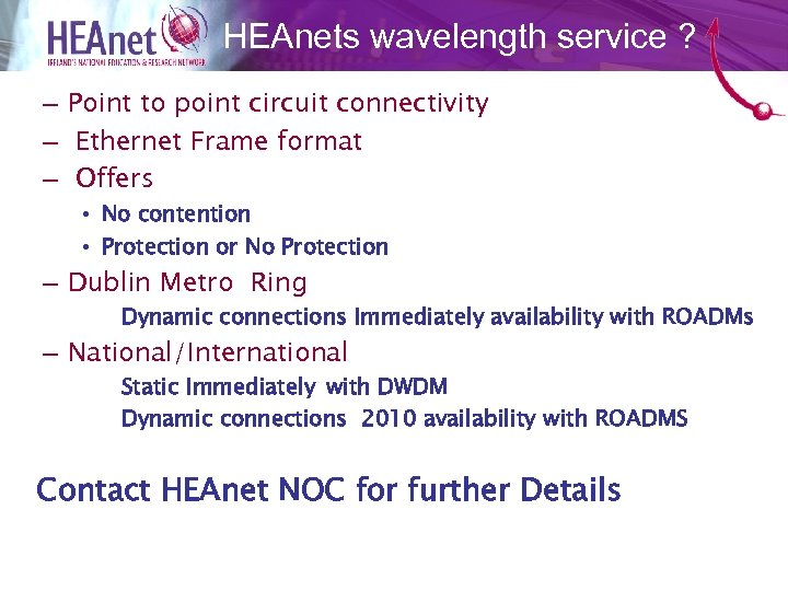 HEAnets wavelength service ? – Point to point circuit connectivity – Ethernet Frame format