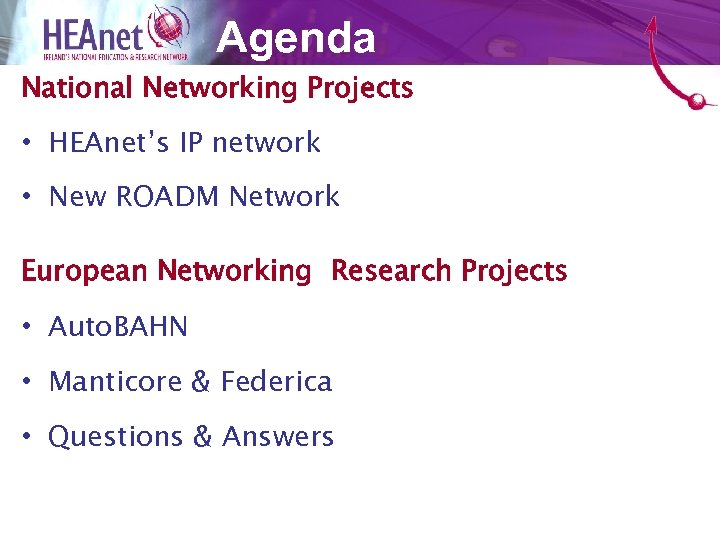 Agenda National Networking Projects • HEAnet's IP network • New ROADM Network European Networking