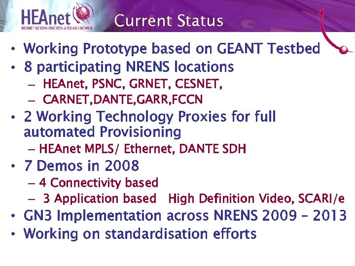 Current Status • Working Prototype based on GEANT Testbed • 8 participating NRENS locations